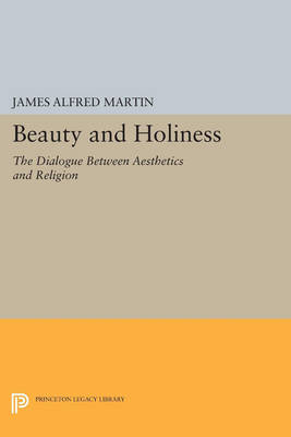 Beauty and Holiness: The Dialogue Between Aesthetics and Religion - Princeton Legacy Library (Paperback)