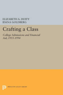 Crafting a Class: College Admissions and Financial Aid, 1955-1994 - Princeton Legacy Library 377 (Paperback)