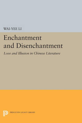 Enchantment and Disenchantment: Love and Illusion in Chinese Literature - Princeton Legacy Library 248 (Paperback)