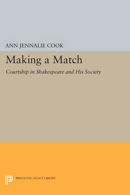 Making a Match: Courtship in Shakespeare and His Society - Princeton Legacy Library 3365 (Paperback)
