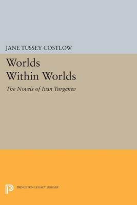 Worlds Within Worlds: The Novels of Ivan Turgenev - Princeton Legacy Library (Paperback)
