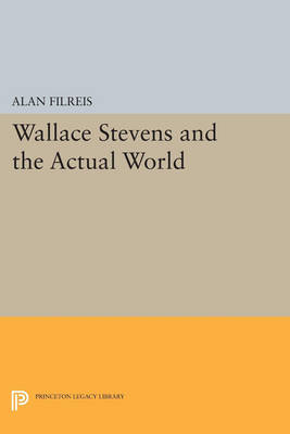 Wallace Stevens and the Actual World - Princeton Legacy Library 3370 (Paperback)