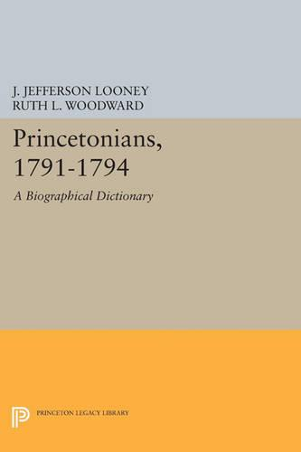 Princetonians, 1791-1794: A Biographical Dictionary - Princeton Legacy Library 3433 (Paperback)