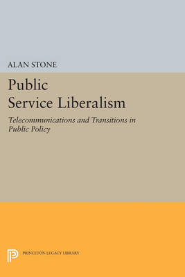 Public Service Liberalism: Telecommunications and Transitions in Public Policy - Princeton Legacy Library 3305 (Paperback)