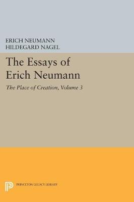 The Essays of Erich Neumann, Volume 3: The Place of Creation - Works by Erich Neumann (Paperback)