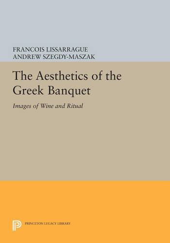 The Aesthetics of the Greek Banquet: Images of Wine and Ritual - Princeton Legacy Library 3417 (Paperback)