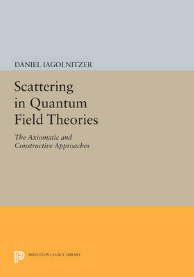 Scattering in Quantum Field Theories: The Axiomatic and Constructive Approaches - Princeton Series in Physics (Paperback)
