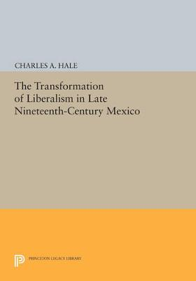 The Transformation of Liberalism in Late Nineteenth-Century Mexico - Princeton Legacy Library 158 (Paperback)