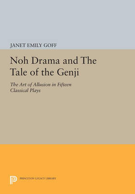 Noh Drama and The Tale of the Genji: The Art of Allusion in Fifteen Classical Plays - Princeton Legacy Library 3355 (Paperback)
