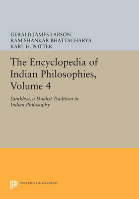 The Encyclopedia of Indian Philosophies, Volume 4: Samkhya, A Dualist Tradition in Indian Philosophy - Princeton Legacy Library 842 (Paperback)