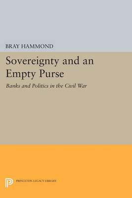 Sovereignty and an Empty Purse: Banks and Politics in the Civil War - Princeton Legacy Library 706 (Paperback)