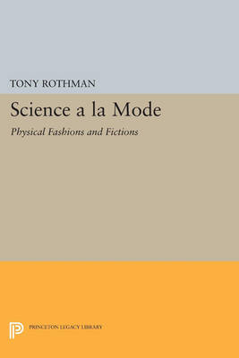 Science a la Mode: Physical Fashions and Fictions - Princeton Legacy Library 3586 (Paperback)