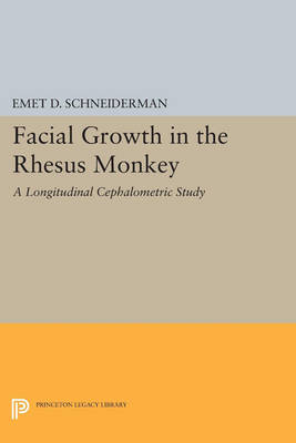 Facial Growth in the Rhesus Monkey: A Longitudinal Cephalometric Study - Princeton Legacy Library 4495 (Paperback)