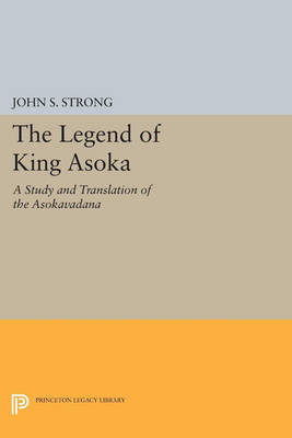 The Legend of King Asoka: A Study and Translation of the Asokavadana - Princeton Library of Asian Translations (Paperback)