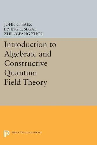 Introduction to Algebraic and Constructive Quantum Field Theory - Princeton Legacy Library 174 (Paperback)