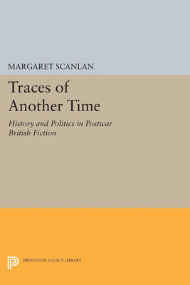 Traces of Another Time: History and Politics in Postwar British Fiction - Princeton Legacy Library 1069 (Paperback)