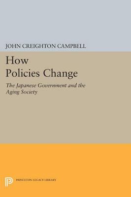 How Policies Change: The Japanese Government and the Aging Society - Princeton Legacy Library 4585 (Paperback)