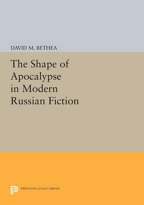 The Shape of Apocalypse in Modern Russian Fiction - Princeton Legacy Library (Paperback)