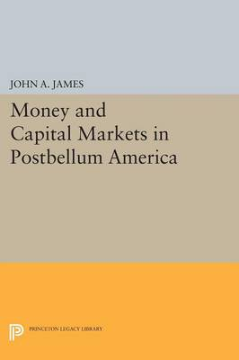 Money and Capital Markets in Postbellum America - Princeton Legacy Library (Paperback)