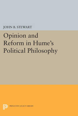 Opinion and Reform in Hume's Political Philosophy - Princeton Legacy Library 4488 (Paperback)