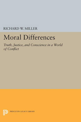 Moral Differences: Truth, Justice, and Conscience in a World of Conflict - Princeton Legacy Library 4595 (Paperback)
