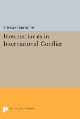 Intermediaries in International Conflict - Princeton Legacy Library 4492 (Paperback)