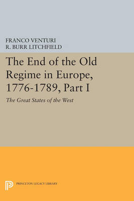 The End of the Old Regime in Europe, 1776-1789, Part I: The Great States of the West - Princeton Legacy Library 3356 (Paperback)