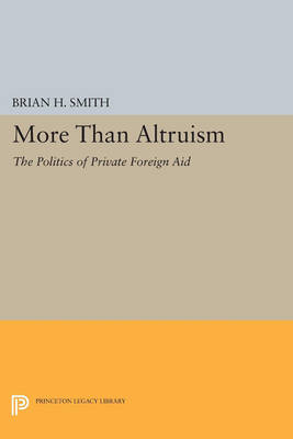 More Than Altruism: The Politics of Private Foreign Aid - Princeton Legacy Library (Paperback)