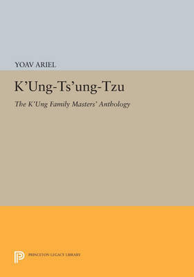 K'ung-ts'ung-tzu: The K'ung Family Masters' Anthology - Princeton Legacy Library 3592 (Paperback)