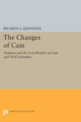 The Changes of Cain: Violence and the Lost Brother in Cain and Abel Literature - Princeton Legacy Library 3307 (Paperback)