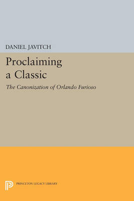 Proclaiming a Classic: The Canonization of Orlando Furioso - Princeton Legacy Library 3349 (Paperback)