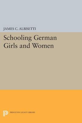 Schooling German Girls and Women - Princeton Legacy Library 3606 (Paperback)