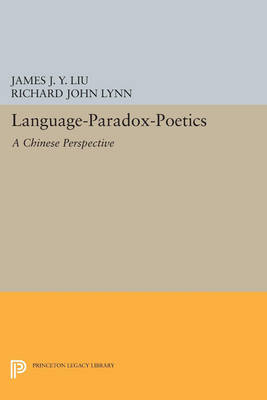 Language-Paradox-Poetics: A Chinese Perspective - Princeton Legacy Library 3618 (Paperback)