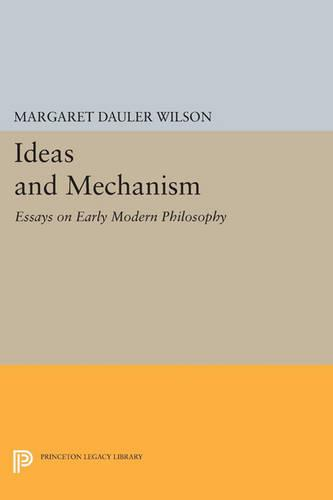 Ideas and Mechanism: Essays on Early Modern Philosophy - Princeton Legacy Library 75 (Paperback)