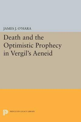 Death and the Optimistic Prophecy in Vergil's AENEID - Princeton Legacy Library 3474 (Paperback)