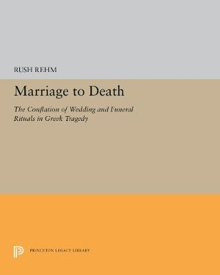 Marriage to Death: The Conflation of Wedding and Funeral Rituals in Greek Tragedy (Paperback)