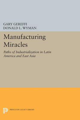 Manufacturing Miracles: Paths of Industrialization in Latin America and East Asia - Princeton Legacy Library 3302 (Paperback)