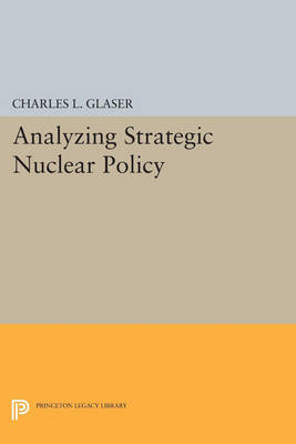 Analyzing Strategic Nuclear Policy - Princeton Legacy Library 1188 (Paperback)