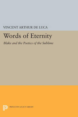 Words of Eternity: Blake and the Poetics of the Sublime - Princeton Legacy Library 3362 (Paperback)