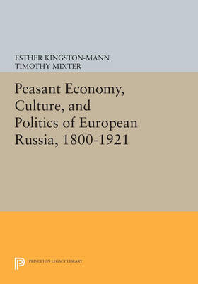 Peasant Economy, Culture, and Politics of European Russia, 1800-1921 - Princeton Legacy Library 3442 (Paperback)