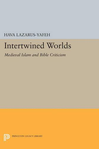 Intertwined Worlds: Medieval Islam and Bible Criticism - Princeton Legacy Library 4512 (Paperback)