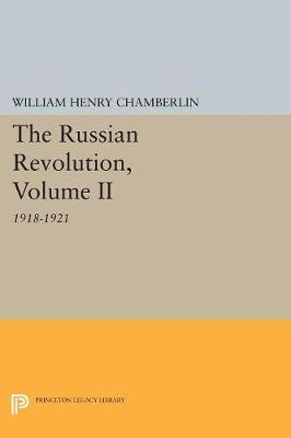 The Russian Revolution, Volume II: 1918-1921: From the Civil War to the Consolidation of Power - Princeton Legacy Library 795 (Paperback)