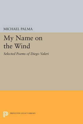 My Name on the Wind: Selected Poems of Diego Valeri - Princeton Legacy Library 3580 (Paperback)