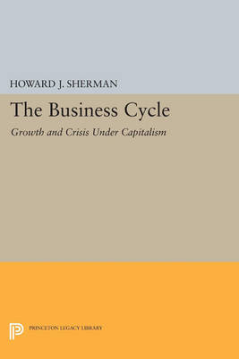 The Business Cycle: Growth and Crisis under Capitalism - Princeton Legacy Library 3318 (Paperback)