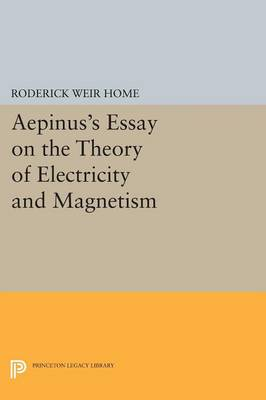 Aepinus's Essay on the Theory of Electricity and Magnetism - Princeton Legacy Library (Paperback)