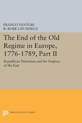 The End of the Old Regime in Europe, 1776-1789, Part II: Republican Patriotism and the Empires of the East - Princeton Legacy Library 1177 (Paperback)