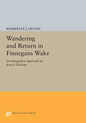 "Wandering and Return in ""Finnegans Wake"": An Integrative Approach to Joyce's Fictions - Princeton Legacy Library (Paperback)"