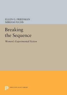 Breaking the Sequence: Women's Experimental Fiction - Princeton Legacy Library 960 (Paperback)