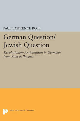 German Question/Jewish Question: Revolutionary Antisemitism in Germany from Kant to Wagner - Princeton Legacy Library 3410 (Paperback)