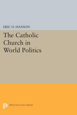 The Catholic Church in World Politics - Princeton Legacy Library 4168 (Paperback)
